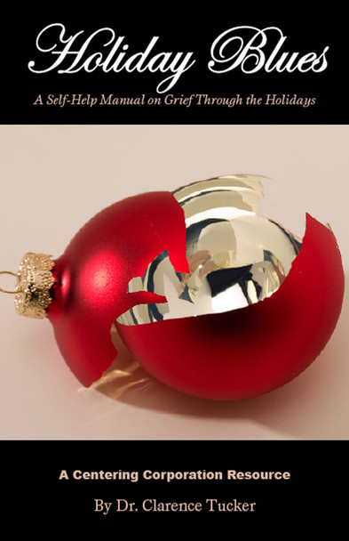 Holiday Blues: A Self-Help Manual on Grief Through the Holidays