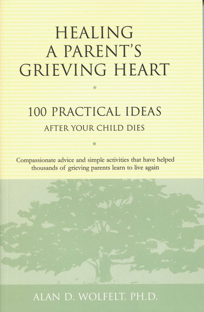 Healing a Parent's Grieving Heart: 100 Practical Ideas