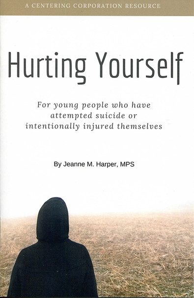 Hurting Yourself: for young people who have attempted suicide or intentionally injured themselves