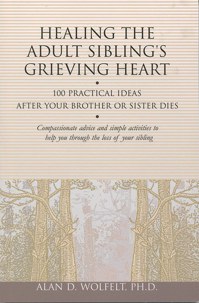 Healing the Adult Sibling's Grieving Heart: 100 Practical Ideas