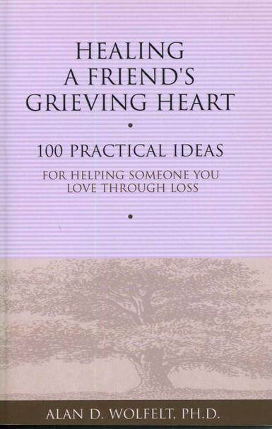 Healing a Friend's Grieving Heart: 100 Practical Ideas