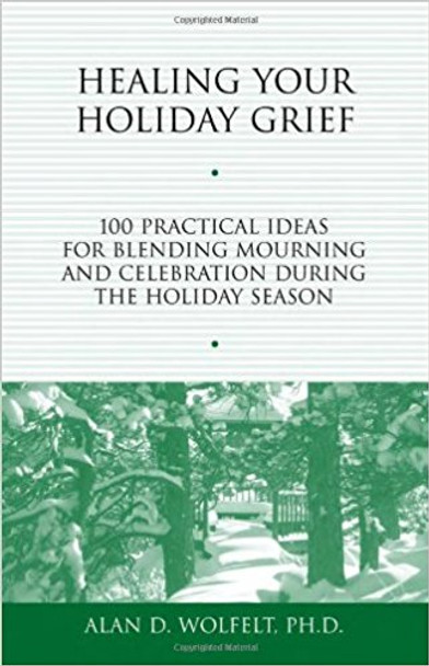 Healing Your Holiday Grief: 100 Practical Ideas