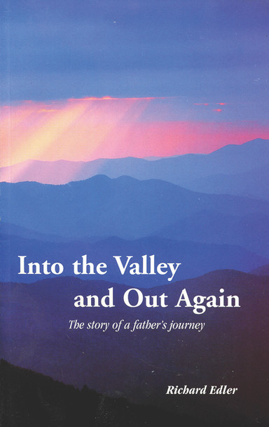 Into the Valley and Out Again: The Story of a Father's Journey