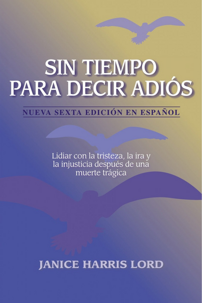 Sin Tiempo Para Decir Adiós: Lidiar con la tristeza, la ira y la injusticia después de una muerte trágica(No Time for Goodbyes - Spanish)