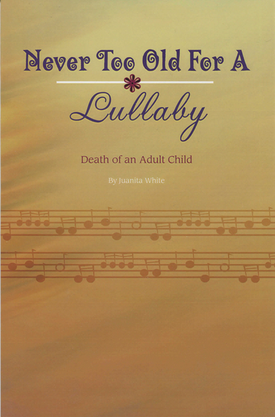 Never Too Old for a Lullaby:  Death of an Adult Child