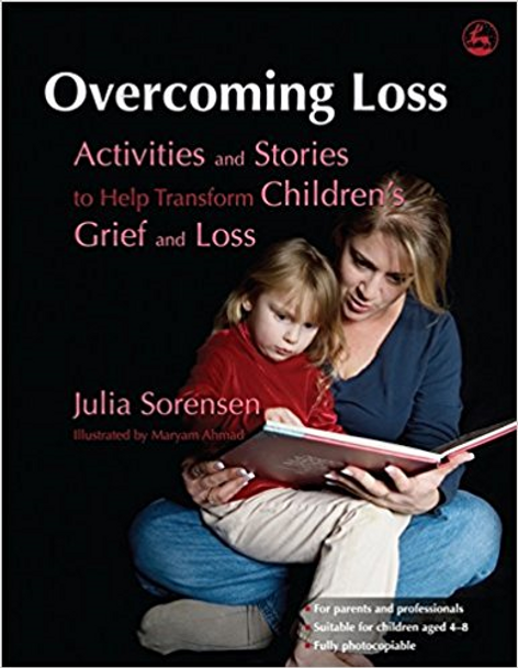 Overcoming Loss: Activities and Stories to Help Transform Children's Grief and Loss