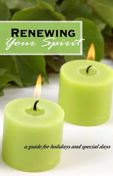 Renewing Your Spirit:  A Guide for Holidays and Special Days