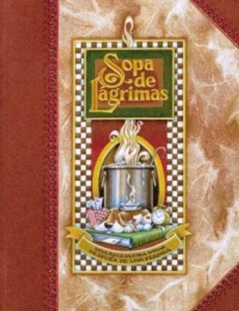 Sopa de Lagrimas:  Una Receta Para Sanar Despues De Una Perdids (Tear Soup- Spanish)