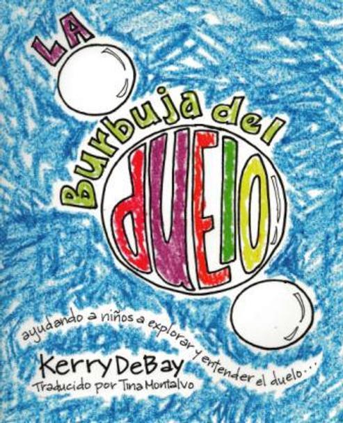 La burbuja del duelo: ayudando a niños a explorar y entender el duelo…(The Grief Bubble (Spanish))