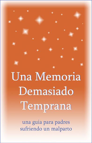 Una Memoria Demasiado Temprana: una guia para padres sufriendo un malparto (Too Soon a Memory (Spanish))