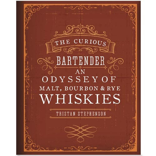 The Curious Bartender - An Odyssey of Malt, Bourbon & Rye Whiskies | Tristan Stephenson