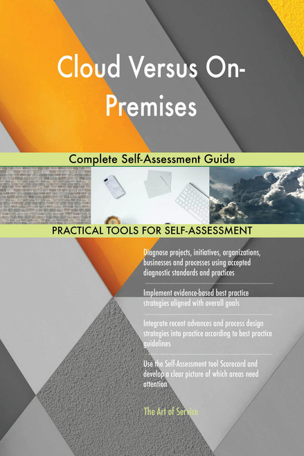 Cloud Versus On-Premises Complete Self-Assessment Guide