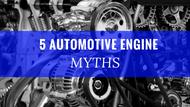 5 Common Automotive Engine Myths