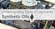 Understanding Types of Lubricants: Synthetic Oils