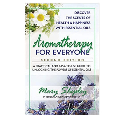 Aromatherapy for Everyone by Mary Shipley