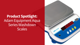 Product Spotlight: Adam Equipment Aqua Series Washdown Scales