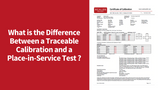 What is the Difference Between a Traceable Calibration and a Place-in-Service Test?