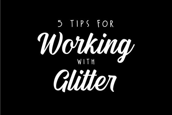 Top 5 Tips for Working with Glitter Vinyl