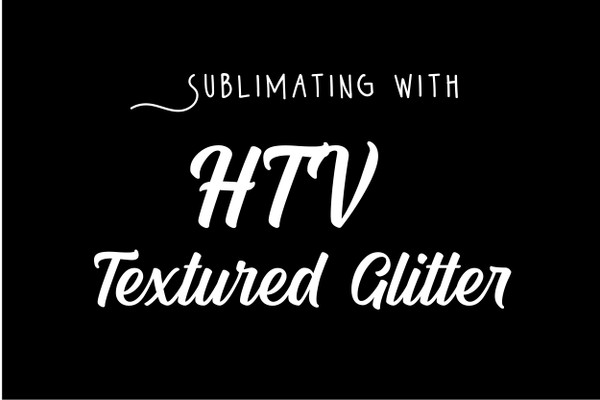 Sublimating with HTV Textured Glitter