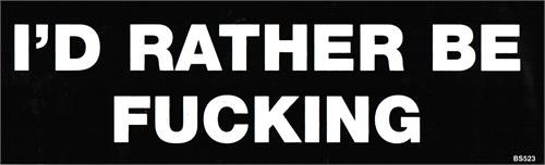 I'd Rather Be Fucking - Bumper Sticker