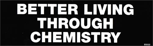 Better Living Through Chemistry - Bumper Sticker