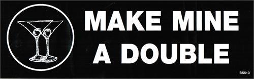 Make Mine A Double - Bumper Sticker