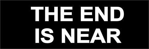The End Is Near  - Bumper Sticker