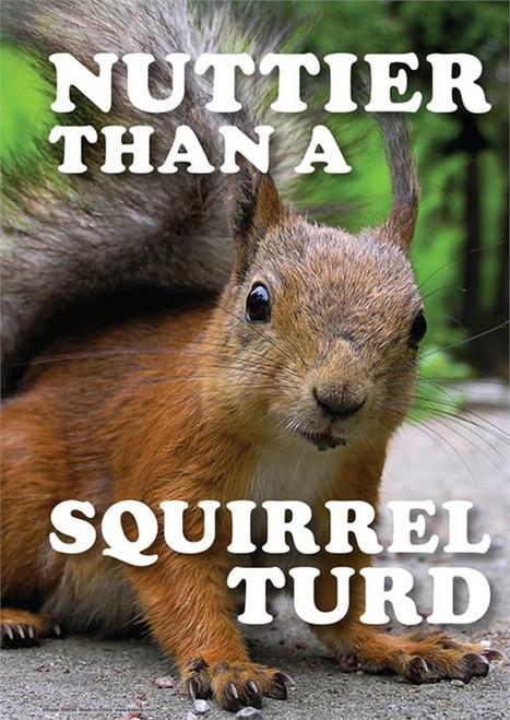 "Nuttier Than A Squirrel Turd Tin Sign - 8 1/2"" X 11.75"""