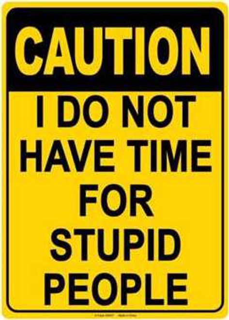"""I Do Not Have Time For Stupid People Tin Sign - 8 1/2"""" X 11.75"""""""