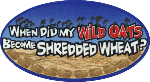 "When Did My Wild Oats Become Shredded Wheat? - 3 1/2"" X 2 1/2"" - Sticker"