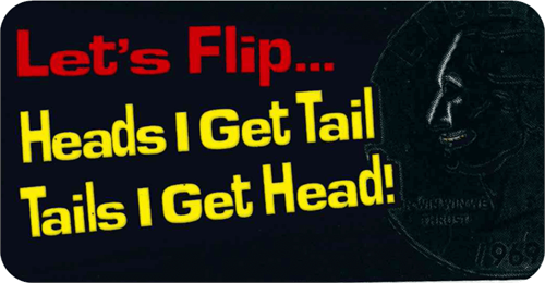"Let's Flip..Heads I Get Tail, Tails I Get Head! - 3 1/2"" X 2 1/2"" - Sticker"