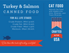 """Nature's Select Turkey & Salmon Canned Food card """"For Cats of All Life Stages Salmon Cat Food.  Guaranteed analysis: Crude Protein. (Min) 9.00%, Crude Fat. (Min) 6.00%, Crude Fiber. (Max) 1.50%, Moisture. (Max) 78.00%.  CAT FOOD - Natural Cat Food with Added Vitamins, Minerals, and Trace Nutrients. Crafted in the USA. Cats love the taste of turkey and fish."""