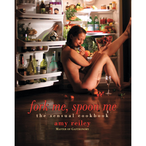 Fork Me, Spoon Me: The Sensual Cookbook