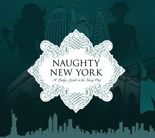 Naughty New York: A Lady's Guide to the Sexy City