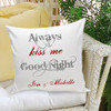 Always Kiss Me Good Night pillow. Personalize with your names for a reminder of how much you love their good night kisses.