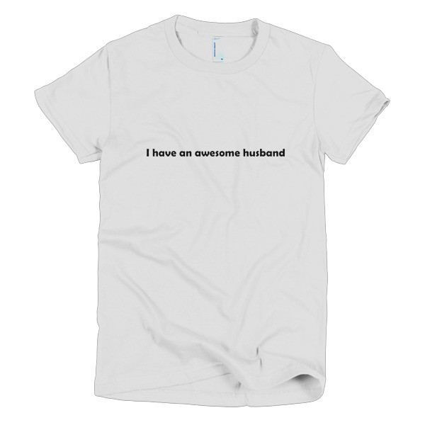 I have an awesome husband t-shirt in white