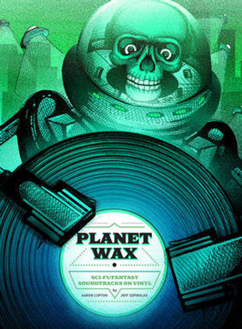 "Aaron Lupton & Jeff Szpirglas - Planet Wax: Sci-Fi/Fantasy Soundtracks on Vinyl - Book + 7"""