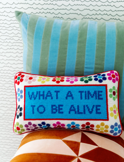 What A Time To Be Alive Needlepoint Pillow