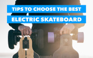 Tips To Choose The Best Electric Skateboard