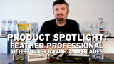 Product Spotlight: Feather Professional Artist Club Razor and Blades