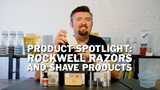 Product Spotlight: Rockwell Razors and Shave Products