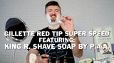 Gillette Red Tip Super Speed Review Featuring King R. Emporium Shave Soap by Phoenix Artisan Accoutrements