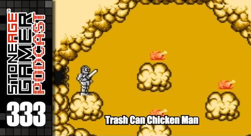 SAG Episode 333: Trash Can Chicken Man