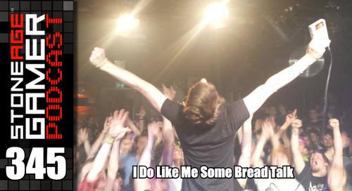 Podcast Episode 345: I Do Like Me Some Bread Talk