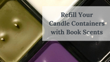 Refill Your Candle Containers: How it Works!