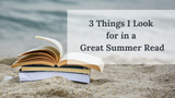 3 Things I Look for in a Great Summer Read