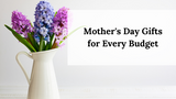 Mother's Day Gifts for Every Budget!