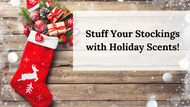 Stuff Your Stockings with Holiday Scents!