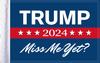 """FLG-TRMPMMY15  Trump 2024 """"Miss Me Yet?"""" flag 10x15"""