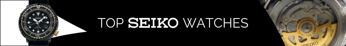 Top Seiko Watches 2018